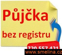 NEJRYCHLEJŠÍ PŮJČKY BEZ REGISTRU - 720557421