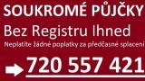 PŮJČKA BEZ REGISTRU IHNED CELÁ ČR 720557421